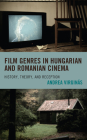 Film Genres in Hungarian and Romanian Cinema: History, Theory, and Reception Cover Image