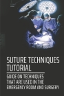 Suture Techniques Tutorial: Guide On Techniques That Are Used In The Emergency Room And Surgery: Suture Techniques And Indications Cover Image