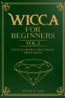 Wicca for Beginners: : Crystals Book, Candle Magic, Moon Magic Cover Image