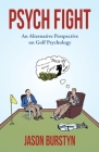 Psych Fight: An Alternative Perspective on Golf Psychology Cover Image