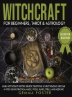 Witchcraft For Beginners, Tarot and Astrology: Learn Witchcraft History, Beliefs, Traditions And Tarot Reading. Become A Witch Using Practical Magic, Cover Image