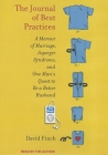 The Journal of Best Practices: A Memoir of Marriage, Asperger Syndrome, and One Man's Quest to Be a Better Husband Cover Image