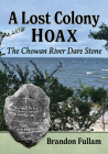 A Lost Colony Hoax: The Chowan River Dare Stone Cover Image