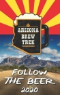 Follow the Beer 2020: A Guide to Arizona's Independent Craft Breweries Cover Image