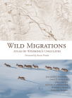 Wild Migrations: Atlas of Wyoming's Ungulates Cover Image