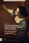 The Female Baroque in Early Modern English Literary Culture: From Mary Sidney to Aphra Behn Cover Image
