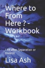 Where to From Here - Workbook: Life after Separation or Divorce Cover Image