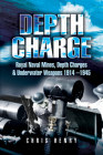Depth Charge: Royal Naval Mines, Depth Charges & Underwater Weapons, 1914-1945 Cover Image