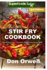 Stir Fry Cookbook: Over 110 Quick & Easy Gluten Free Low Cholesterol Whole Foods Recipes Full of Antioxidants & Phytochemicals Cover Image