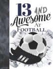 13 And Awesome At Football: Sketchbook Gift For Teen Football Players In The UK - Soccer Ball Sketchpad To Draw And Sketch In Cover Image