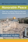 100 Years of Middle East Conflict - Honorable Peace: How Can Lasting Peace Be Secured Between the Muslim World and Israel Cover Image