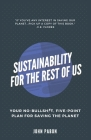 Sustainability for the Rest of Us: Your No-Bullshit, Five-Point Plan for Saving the Planet Cover Image