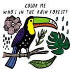 Color Me: Who's in the Rain Forest?: Watch Me Change Colour In Water (Wee Gallery Bath Books) Cover Image