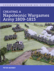 Creating A Napoleonic Wargames Army 1809-1815 (Crowood Wargaming Guides) Cover Image