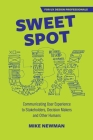 Sweet Spot UX: Communicating User Experience to Stakeholders, Decision Makers and Other Humans Cover Image