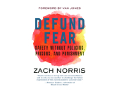 Defund Fear: Safety Without Policing, Prisons, and Punishment Cover Image