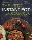 The Keto Instant Pot Cookbook: A Practical Approach to the Ketogenic Diet with 100+ Easy Pressure Cooker Recipes Cover Image