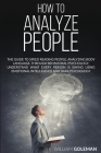 How to Analyze People: The Guide to Speed Reading People, Analyzing Body Language, Through Behavioral Psychology Understand What Every Person Cover Image