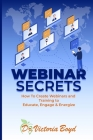 Webinar Secrets: How to Create Webinars and Training to Educate, Engage and Energize Cover Image