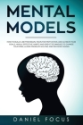 Mental Models: How to Build a Better Brain, Train for Motivation, and Achieve your Goals. Highly Effective Habits and Great Technique Cover Image