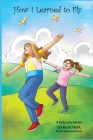 How I Learned To Fly: A Kid's Life Series Cover Image
