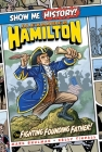 Alexander Hamilton: The Fighting Founding Father! (Show Me History!) Cover Image