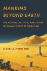 Mankind Beyond Earth: The History, Science, and Future of Human Space Exploration Cover Image