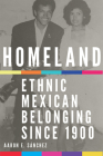 Homeland, Volume 2: Ethnic Mexican Belonging Since 1900 Cover Image