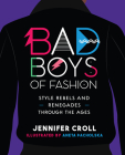 Bad Boys of Fashion: Style Rebels and Renegades Through the Ages Cover Image