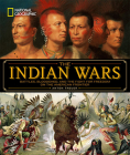 National Geographic The Indian Wars: Battles, Bloodshed, and the Fight for Freedom on the American Frontier Cover Image