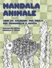 Libri da colorare per adulti per pennarello e matita - Fantastici motivi Mandala e relax - Mandala Animale Cover Image