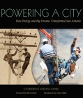 Powering a City: How Energy and Big Dreams Transformed San Antonio Cover Image