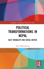 Political Transformations in Nepal: Dalit Inequality and Social Justice (Routledge Contemporary South Asia) Cover Image