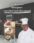 Afrikaanse recepten van chef-kok Raymond: Gezondheids-, dieet- en voedingsinformatie voor elk recept Cover Image