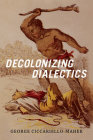 Decolonizing Dialectics (Radical Americas) Cover Image