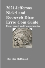 2021 Jefferson Nickel and Roosevelt Dime Error Coin Guide: Unsurpassed and Comprehensive Cover Image