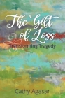 The Gift of Loss: Transforming Tragedy Cover Image