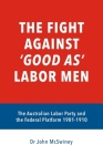 The fight against 'good as' Labor Men: The Australian Labor Party and the Federal Platform 1901-1910 Cover Image
