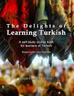 The Delights of Learning Turkish: A self-study course book for learners of Turkish Cover Image