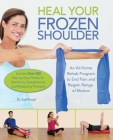 Heal Your Frozen Shoulder: An At-Home Rehab Program to End Pain and Regain Range of Motion Cover Image