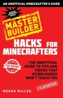Hacks for Minecrafters: Master Builder: The Unofficial Guide to Tips and Tricks That Other Guides Won't Teach You Cover Image