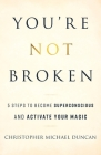 You're Not Broken: 5 Steps to Become Superconscious and Activate Your Magic Cover Image