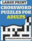 Crossword Puzzle Book For Adults: 80 Large Print Crossword for Adults Mums Dad And Senior Puzzle Lover for Enjoy The Free Time Included Solution Cover Image