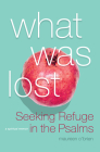 What Was Lost: Seeking Refuge in the Psalms Cover Image
