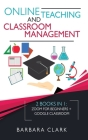 Online Teaching and Classroom Management: 2 books in one: Zoom for Beginners + Google Classroom Cover Image
