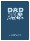 Dad, You Are My Superhero: A Memory Journal Cover Image