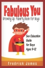 Fabulous You: Growing up Puberty Book for Boys and Sex Education Guide For Boys Ages 9-12 Cover Image