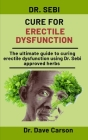 Dr. Sebi Cure For Erectile Dysfunction: The Ultimate Guide To Curing Erectile Dysfunction Using Dr. Sebi Approved Herbs Cover Image