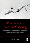 What Works in Executive Coaching: Understanding Outcomes Through Quantitative Research and Practice-Based Evidence Cover Image