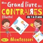 Mon Grand Livre des Contraires - de 1 à 3 ans: Livre d'éveil Montessori avec illustrations en couleur - Cahier d'activités maternelle Cover Image